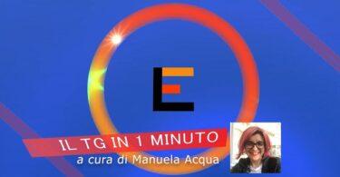 Il Tg in 1 minuto a cura di Manuela Acqua